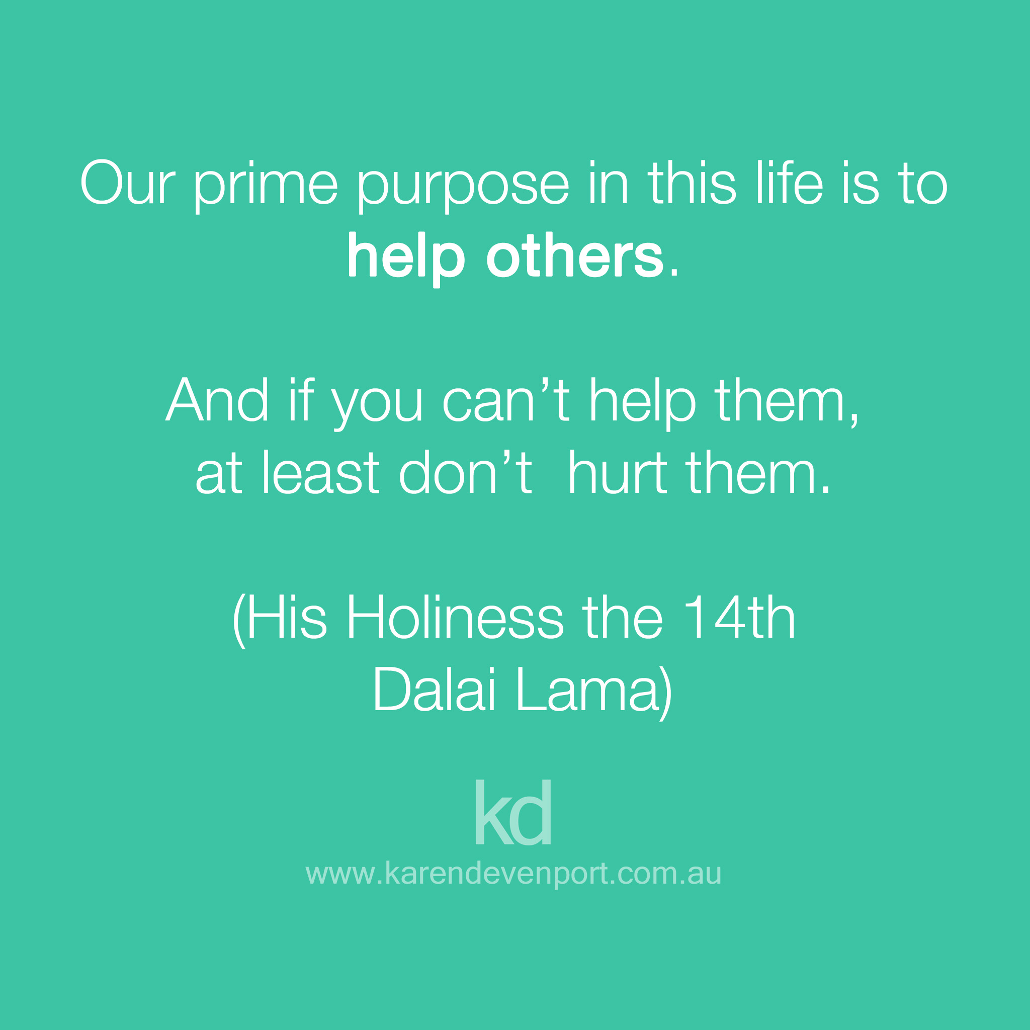 Our prime purpose in life is to help others